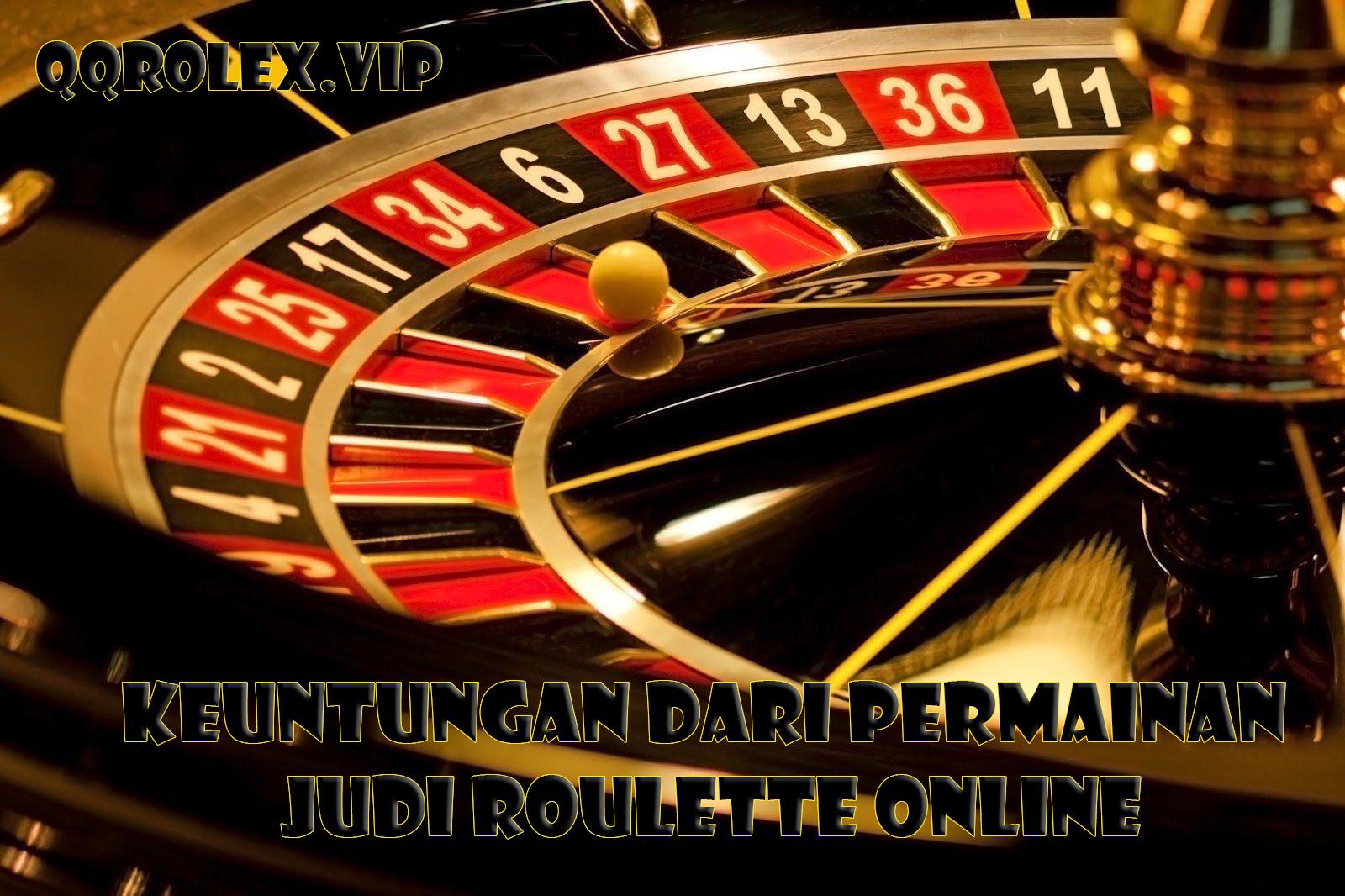 Keuntungan Dari Permainan Judi Roulette Online