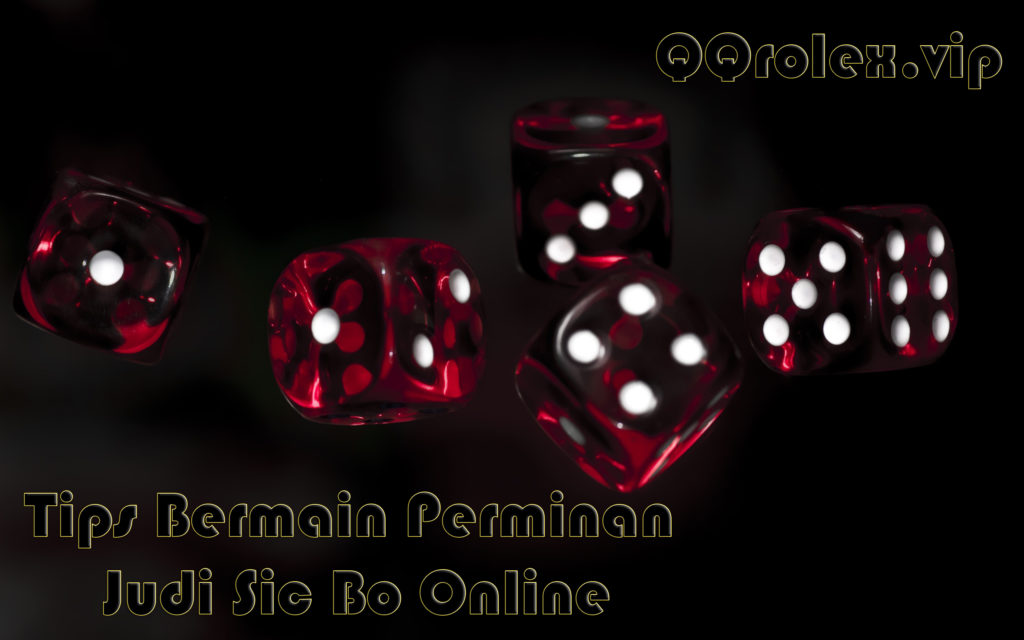 Tips Bermain Perminan Judi Sic Bo Online